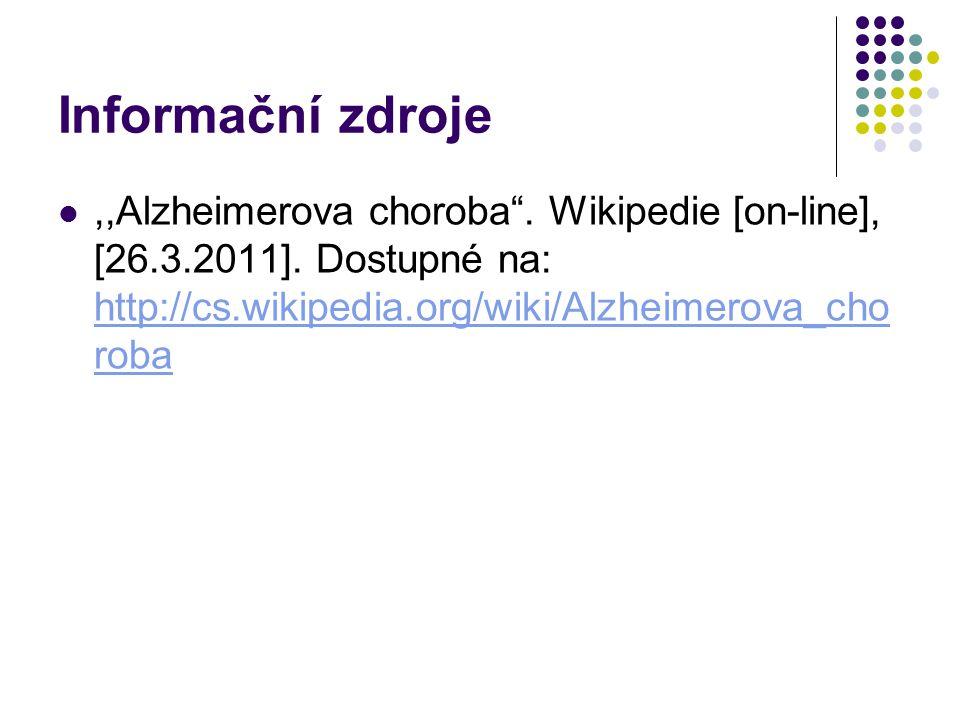 Informační zdroje ,,Alzheimerova choroba . Wikipedie [on-line], [26.3.2011].